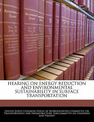 Hearing on Energy Reduction and Environmental Sustainability in Surface Transportation