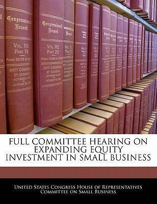 Full Committee Hearing on Expanding Equity Investment in Small Business
