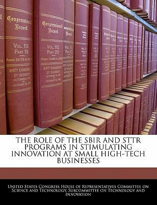 The Role of the Sbir and Sttr Programs in Stimulating Innovation at Small High-Tech Businesses