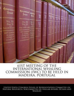 61st Meeting of the International Whaling Commission (Iwc) to Be Held in Madeira, Portugal