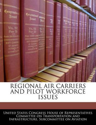 Regional Air Carriers and Pilot Workforce Issues