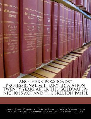 Another Crossroads? Professional Military Education Twenty Years After the Goldwater-Nichols ACT and the Skelton Panel