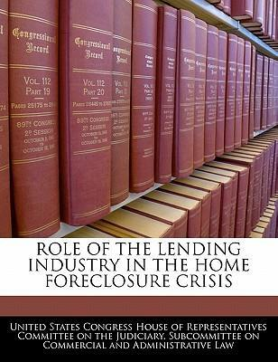 Role of the Lending Industry in the Home Foreclosure Crisis