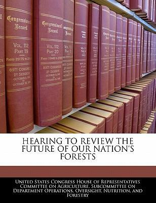 Hearing to Review the Future of Our Nation's Forests