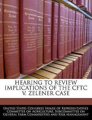 Hearing to Review Implications of the Cftc V. Zelener Case