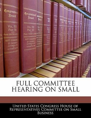 Full Committee Hearing on Small