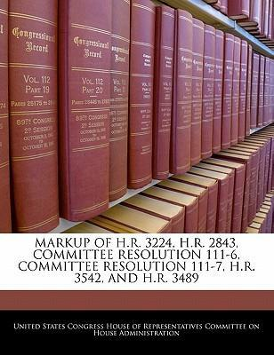 Markup of H.R. 3224, H.R. 2843, Committee Resolution 111-6, Committee Resolution 111-7, H.R. 3542, and H.R. 3489