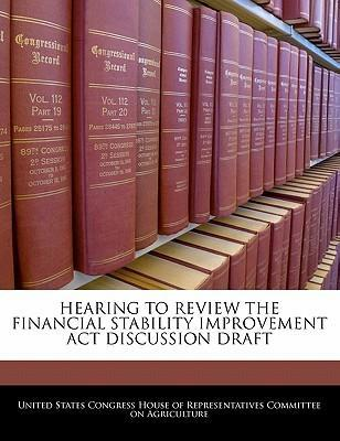 Hearing to Review the Financial Stability Improvement ACT Discussion Draft