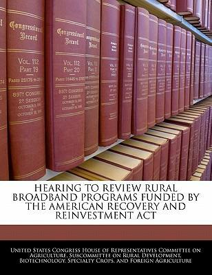 Hearing to Review Rural Broadband Programs Funded by the American Recovery and Reinvestment ACT