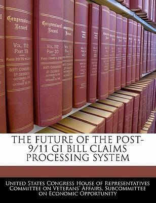 The Future of the Post-9/11 GI Bill Claims Processing System