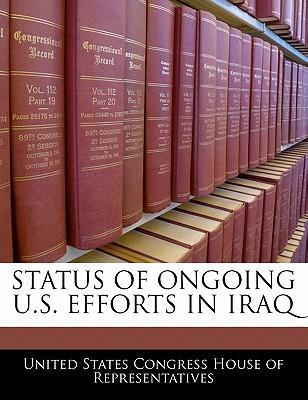Status of Ongoing U.S. Efforts in Iraq