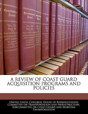 A Review of Coast Guard Acquisition Programs and Policies