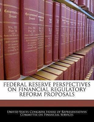 Federal Reserve Perspectives on Financial Regulatory Reform Proposals