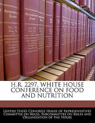 H.R. 2297, White House Conference on Food and Nutrition