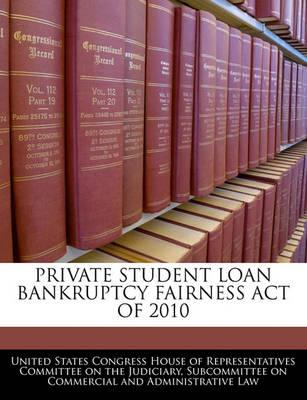Private Student Loan Bankruptcy Fairness Act of 2010