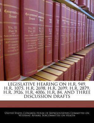 Legislative Hearing on H.R. 949, H.R. 1075, H.R. 2698, H.R. 2699, H.R. 2879, H.R. 3926, H.R. 4006, H.R. 84, and Three Discussion Drafts