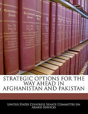 Strategic Options for the Way Ahead in Afghanistan and Pakistan