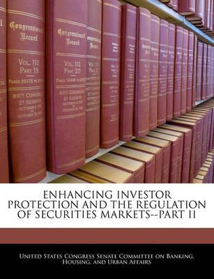 Enhancing Investor Protection and the Regulation of Securities Markets--Part II