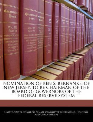 Nomination of Ben S. Bernanke, of New Jersey, to Be Chairman of the Board of Governors of the Federal Reserve System