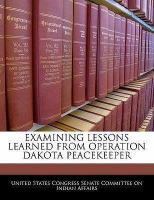 Examining Lessons Learned from Operation Dakota Peacekeeper