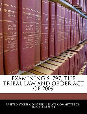 Examining S. 797, the Tribal Law and Order Act of 2009