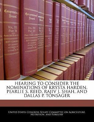 Hearing to Consider the Nominations of Krysta Harden, Pearlie S. Reed, Rajiv J. Shah, and Dallas P. Tonsager