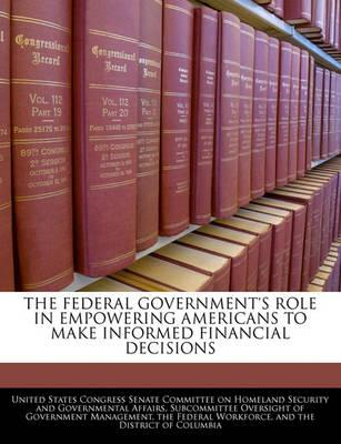 The Federal Government's Role in Empowering Americans to Make Informed Financial Decisions
