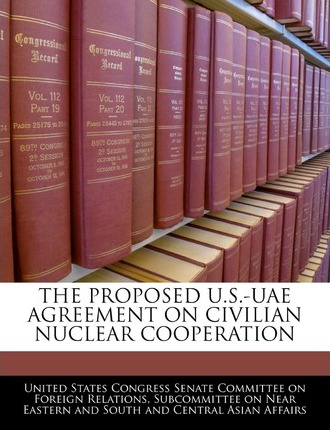 The Proposed U.S.-Uae Agreement on Civilian Nuclear Cooperation