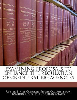 Examining Proposals to Enhance the Regulation of Credit Rating Agencies