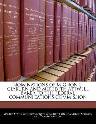 Nominations of Mignon L. Clyburn and Meredith Attwell Baker to the Federal Communications Commission