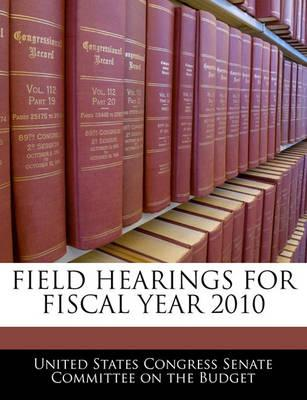 Field Hearings for Fiscal Year 2010