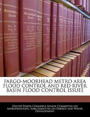 Fargo-Moorhead Metro Area Flood Control and Red River Basin Flood Control Issues