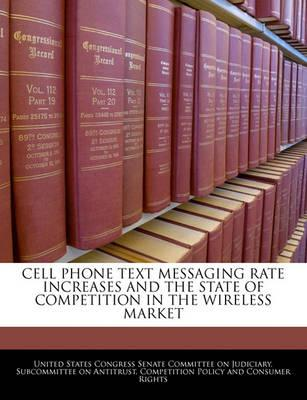 Cell Phone Text Messaging Rate Increases and the State of Competition in the Wireless Market