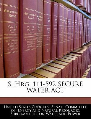 S. Hrg. 111-592 Secure Water ACT