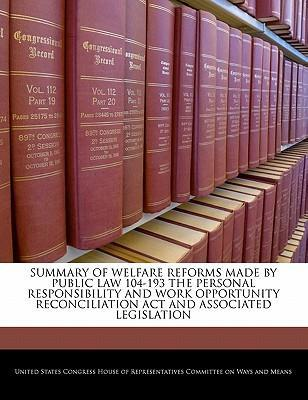 Summary of Welfare Reforms Made by Public Law 104-193 the Personal Responsibility and Work Opportunity Reconciliation ACT and Associated Legislation