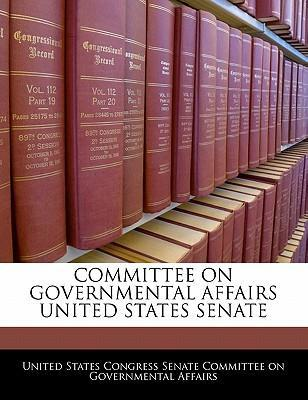 Committee on Governmental Affairs United States Senate