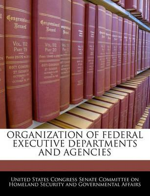 Organization of Federal Executive Departments and Agencies