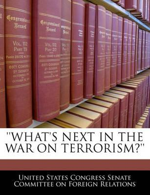 Whats Next in the War on Terrorism?''