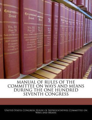 Manual of Rules of the Committee on Ways and Means During the One Hundred Seventh Congress