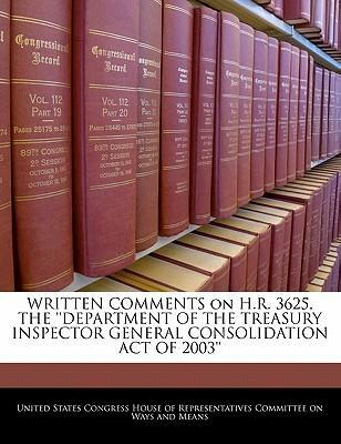Written Comments on H.R. 3625, the ''Department of the Treasury Inspector General Consolidation Act of 2003''