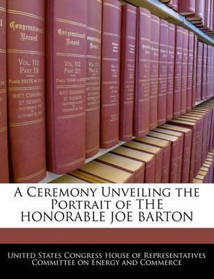 A Ceremony Unveiling the Portrait of the Honorable Joe Barton