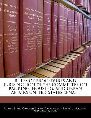 Rules of Procedures and Jurisdiction of the Committee on Banking, Housing, and Urban Affairs United States Senate