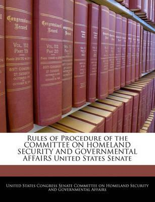 Rules of Procedure of the Committee on Homeland Security and Governmental Affairs United States Senate