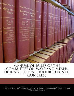 Manual of Rules of the Committee on Ways and Means During the One Hundred Ninth Congress