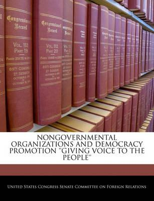 Nongovernmental Organizations and Democracy Promotion ''Giving Voice to the People''
