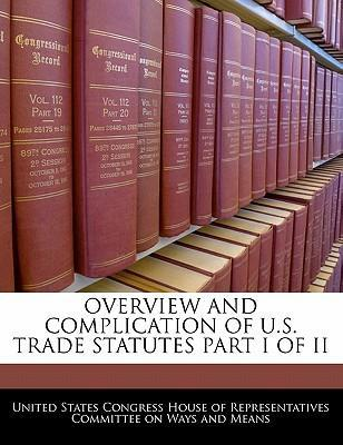 Overview and Complication of U.S. Trade Statutes Part I of II
