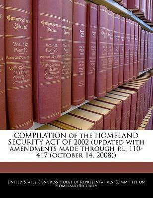 Compilation of the Homeland Security Act of 2002 (Updated with Amendments Made Through P.L. 110-417 (October 14, 2008))