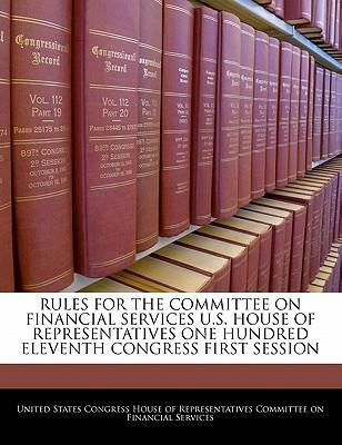 Rules for the Committee on Financial Services U.S. House of Representatives One Hundred Eleventh Congress First Session