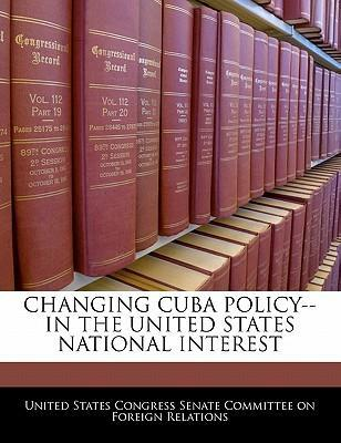 Changing Cuba Policy--In the United States National Interest