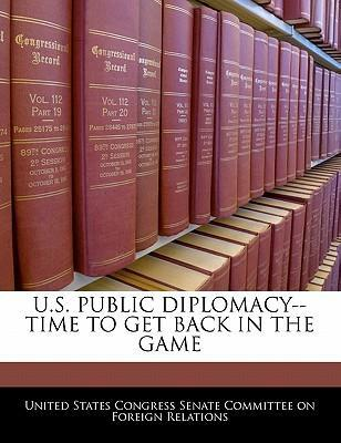 U.S. Public Diplomacy--Time to Get Back in the Game